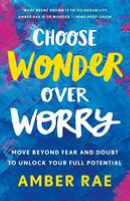 Cover image for Choose wonder over worry : move beyond fear and doubt to unlock your full potential