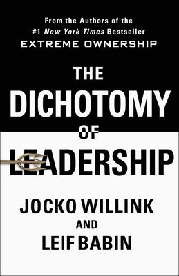 Cover image for The dichotomy of leadership : balancing the challenges of extreme ownership to lead and win