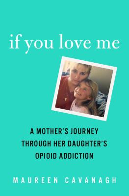 Cover image for If you love me : a mother's journey through her daughter's opioid addiction