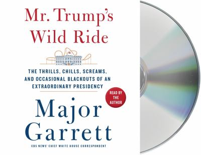 Cover image for Mr. Trump's wild ride : the thrills, chills, screams, and occasional blackouts of an extraordinary presidency