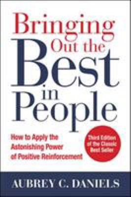 Cover image for Bringing out the best in people : how to apply the astonishing power of positive reinforcement