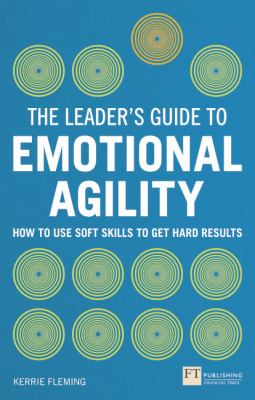 Cover image for The leader's guide to emotional agility : how to use soft skills to get hard results