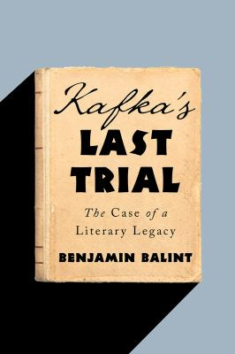 Cover image for Kafka's last trial : the case of a literary legacy