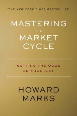Cover image for Mastering the market cycle : getting the odds on your side