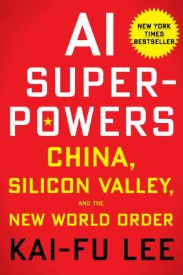Cover image for AI superpowers : China, Silicon Valley, and the new world order