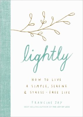 Cover image for Lightly : how to live a simple, serene & stress-free life