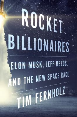 Cover image for Rocket billionaires : Elon Musk, Jeff Bezos, and the new space race