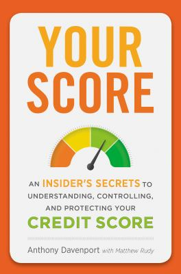 Cover image for Your score : an insider's secrets to understanding, controlling, and protecting your credit score