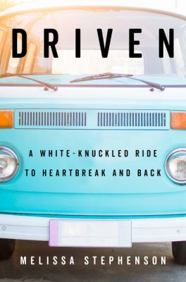Cover image for Driven : a white-knuckled ride to heartbreak and back : a memoir