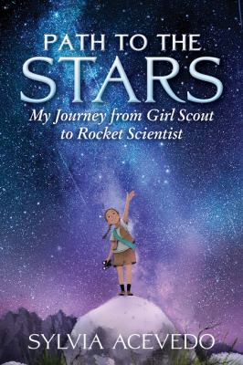 Cover image for Path to the stars : my journey from Girl Scout to rocket scientist