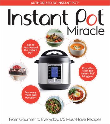 Cover image for Instant Pot miracle : from gourmet to everyday, 175 must-have recipes