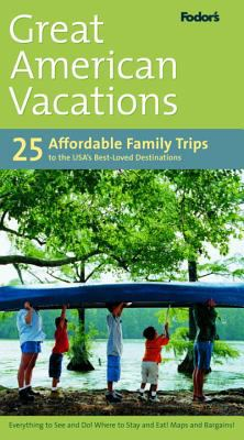 Cover image for Great American vacations: 25 affordable family trips to the USA's best-loved destinations.