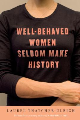 Cover image for Well-behaved women seldom make history