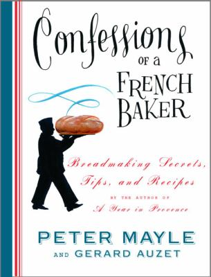 Cover image for Confessions of a French baker : breadmaking secrets, tips, and recipes