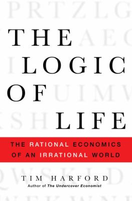 Cover image for The logic of life : the rational economics of an irrational world