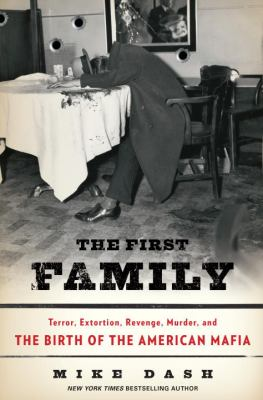 Cover image for The first family : terror, extortion, revenge, murder, and the birth of the American mafia