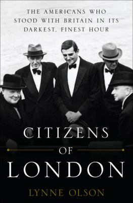 Cover image for Citizens of London : the Americans who stood with Britain in its darkest, finest hour