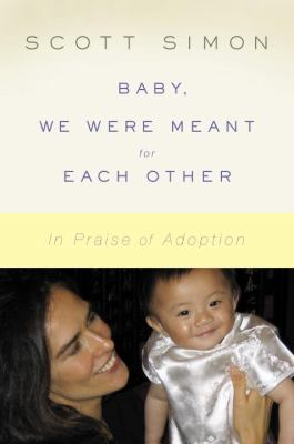 Cover image for Baby, we were meant for each other : in praise of adoption