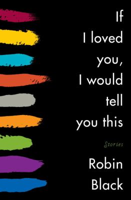 Cover image for If I loved you, I would tell you this : stories