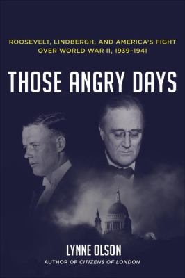 Cover image for Those angry days : Roosevelt, Lindbergh, and America's fight over World War II, 1939-1941