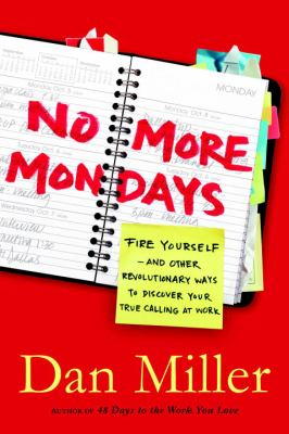 Cover image for No more Mondays : fire yourself--and other revolutionary ways to discover your true calling at work
