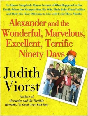 Cover image for Alexander and the wonderful, marvelous, excellent, terrific ninety days [an almost completely honest account of what happened to our family when our youngest son, his wife, and their baby, their toddler, and their five-year old came to live with us for three months]