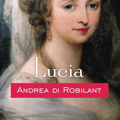 Cover image for Lucia a Venetian life in the age of Napoleon