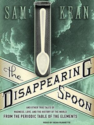 Cover image for The disappearing spoon [and other true tales of madness, love, and the history of the world from the periodic table of the elements]