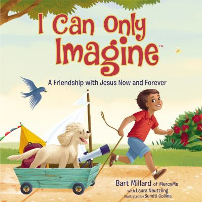 Cover image for I can only imagine : a friendship with Jesus now and forever