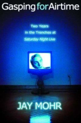 Cover image for Gasping for airtime : two years in the trenches of Saturday Night Live