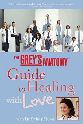 Cover image for The Grey's anatomy guide to healing with love : with Dr. Sydney Heron