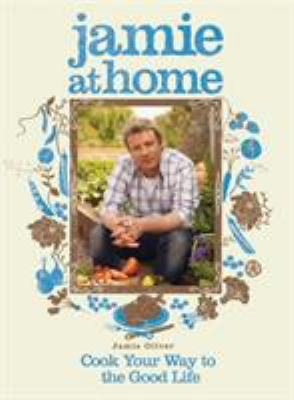 Cover image for Jamie at home : cook your way to the good life