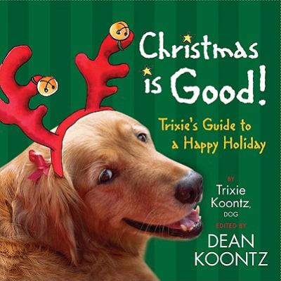 Cover image for Christmas is good! : Trixie's guide to a happy holiday