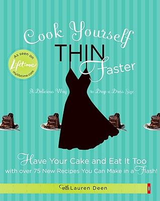 Cover image for Cook yourself thin faster : have your cake and eat it too with over 75 new recipes you can make in a flash!