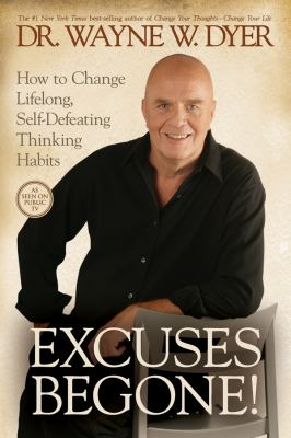 Cover image for Excuses begone! : how to change lifelong, self-defeating thinking habits