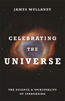 Cover image for Celebrating the universe! : the spirituality & science of stargazing