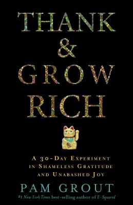 Cover image for Thank & grow rich : a 30-day experiment in shameless gratitude and unabashed joy