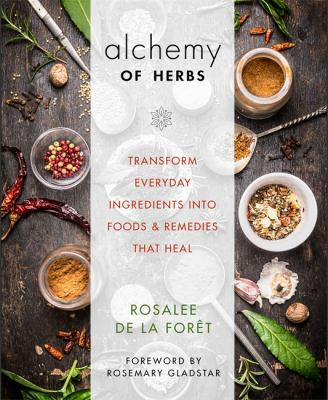 Cover image for Alchemy of herbs : transform everyday ingredients into foods and remedies that heal