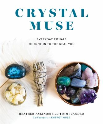 Cover image for Crystal muse : everyday rituals to tune in to the real you