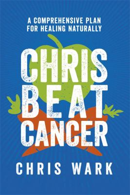 Cover image for Chris beat cancer : a comprehensive plan for healing naturally