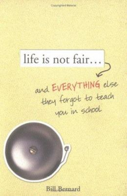 Cover image for Life is not fair-- : and everything else they forgot to teach you in school