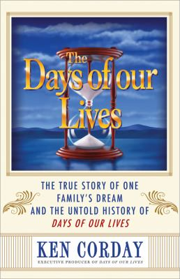Cover image for The days of our lives : the true story of one family's dream and the untold history of Days of our lives