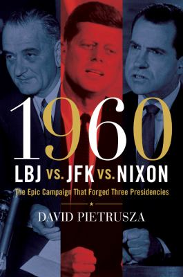 Cover image for 1960 : LBJ vs. JFK vs. Nixon : the epic campaign that forged three presidencies