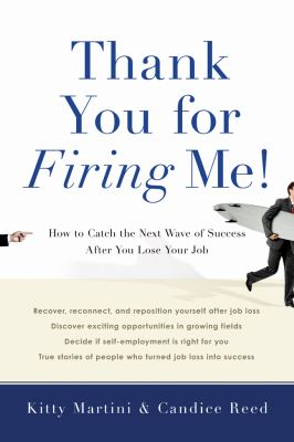 Cover image for Thank you for firing me! : how to catch the next wave of success after you lose your job