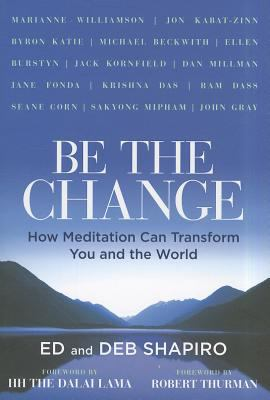 Cover image for Be the change : how meditation can transform you and the world