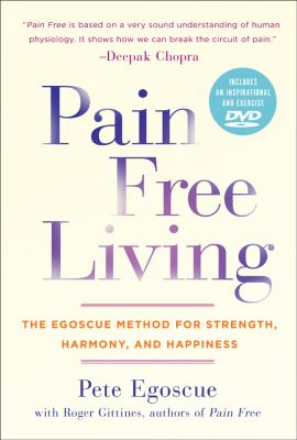 Cover image for Pain free living : the Egoscue method for strength, harmony, and happiness