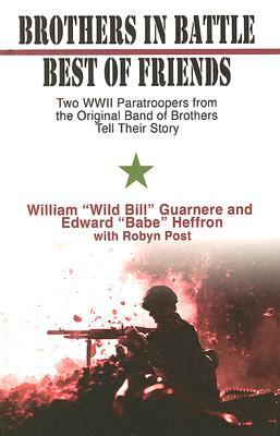 Cover image for Brothers in battle, best of friends : two WWII paratroopers from the original Band of Brothers tell their story