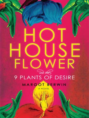 Cover image for Hothouse flower and the nine plants of desire