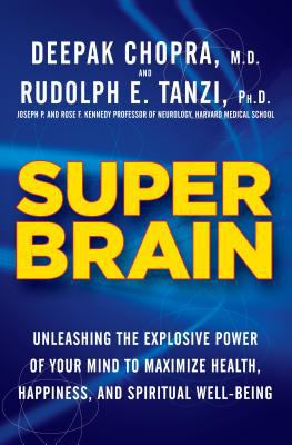Cover image for Super brain : unleashing the explosive power of your mind to maximize health, happiness, and spiritual well-being