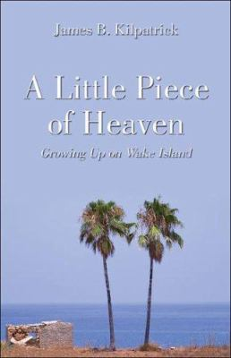 Cover image for A little piece of heaven : growing up on Wake Island